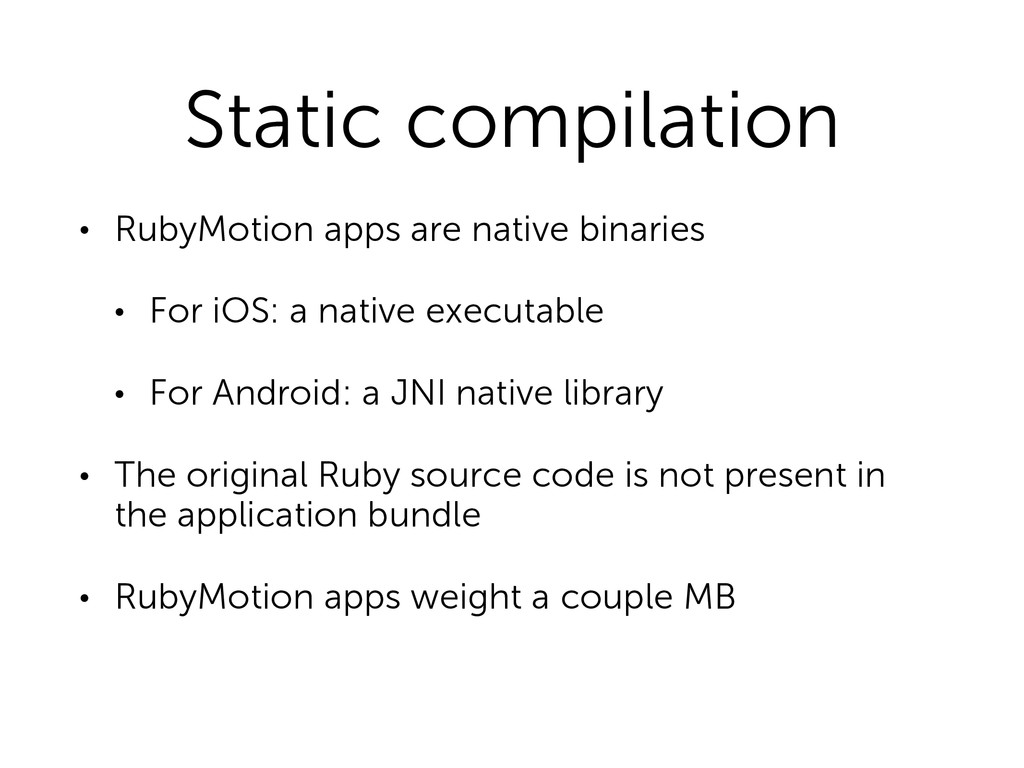 Static compilation • RubyMotion apps are native...