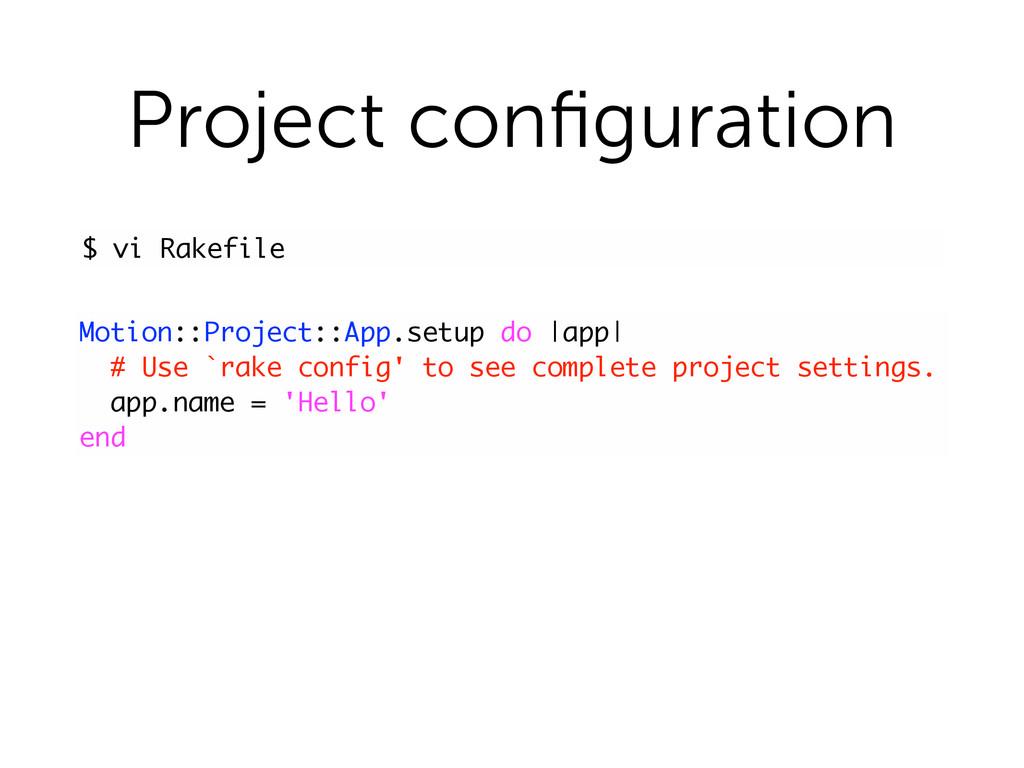 Project configuration $ vi Rakefile Motion::Proj...