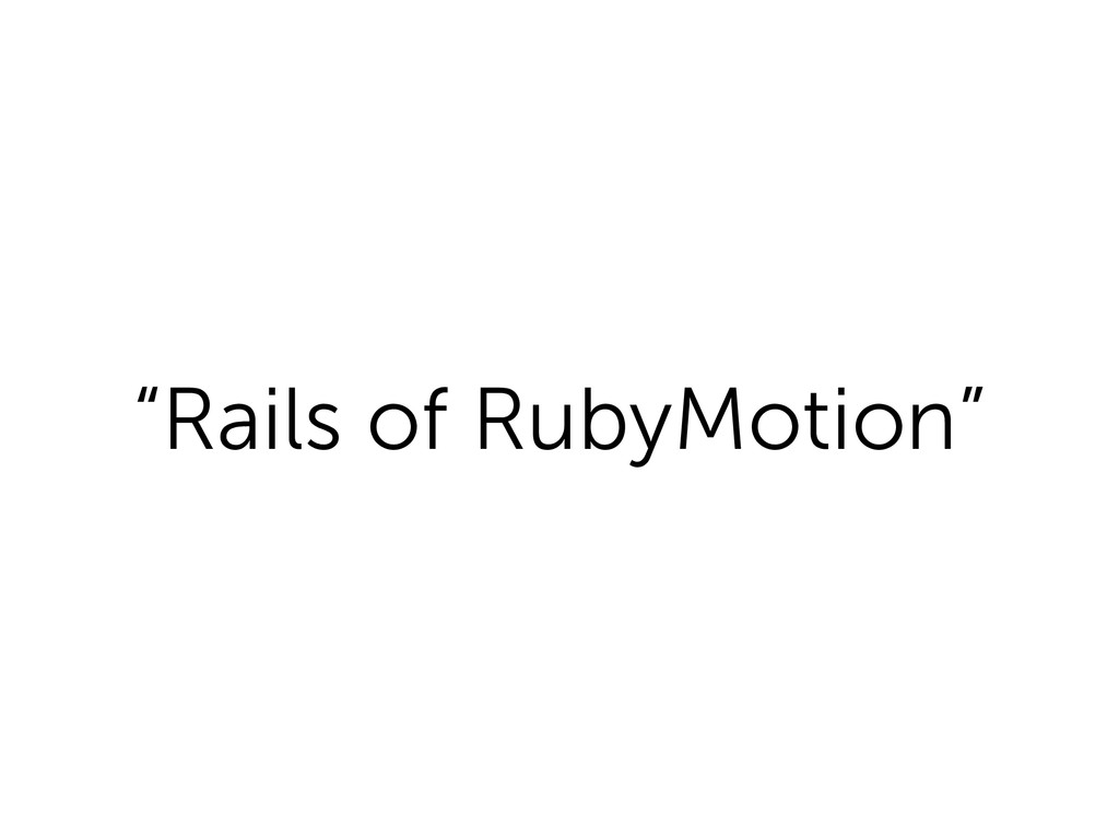 """Rails of RubyMotion"""