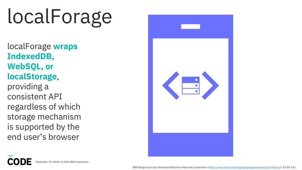 localForage localForage wraps IndexedDB, WebSQL...