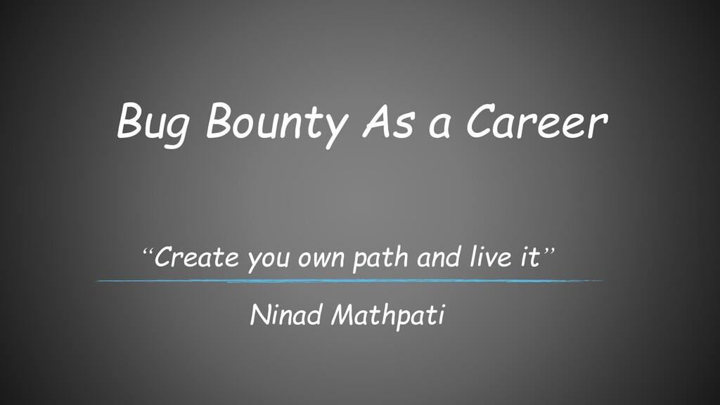 "Bug Bounty As a Career ""Create you own path and..."