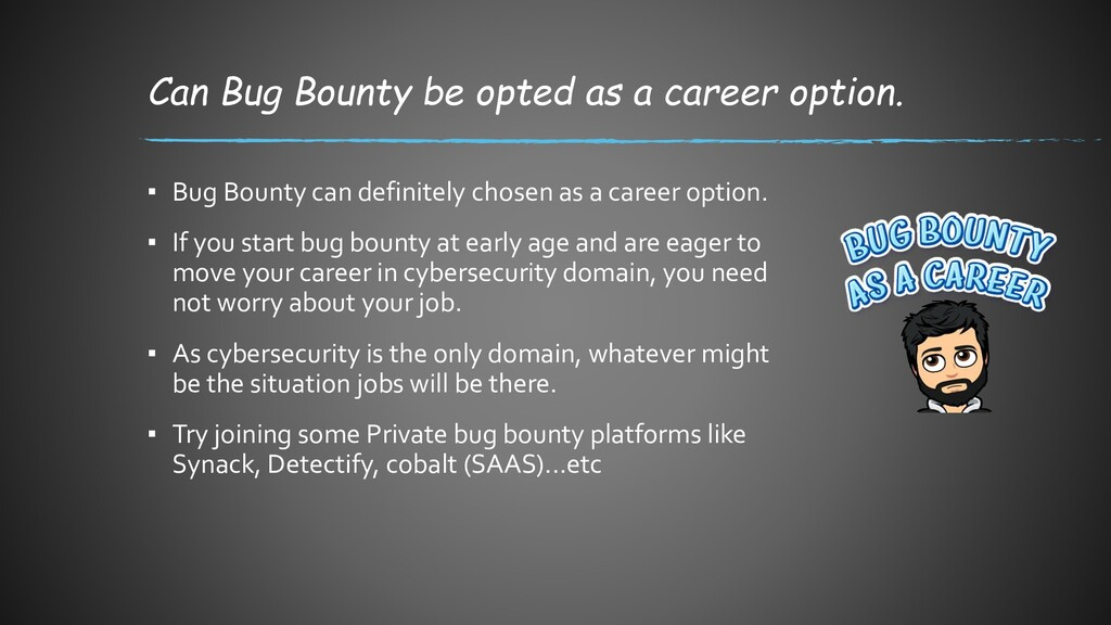 Can Bug Bounty be opted as a career option. ▪ B...