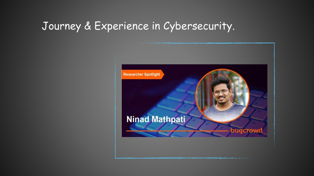 Journey & Experience in Cybersecurity.