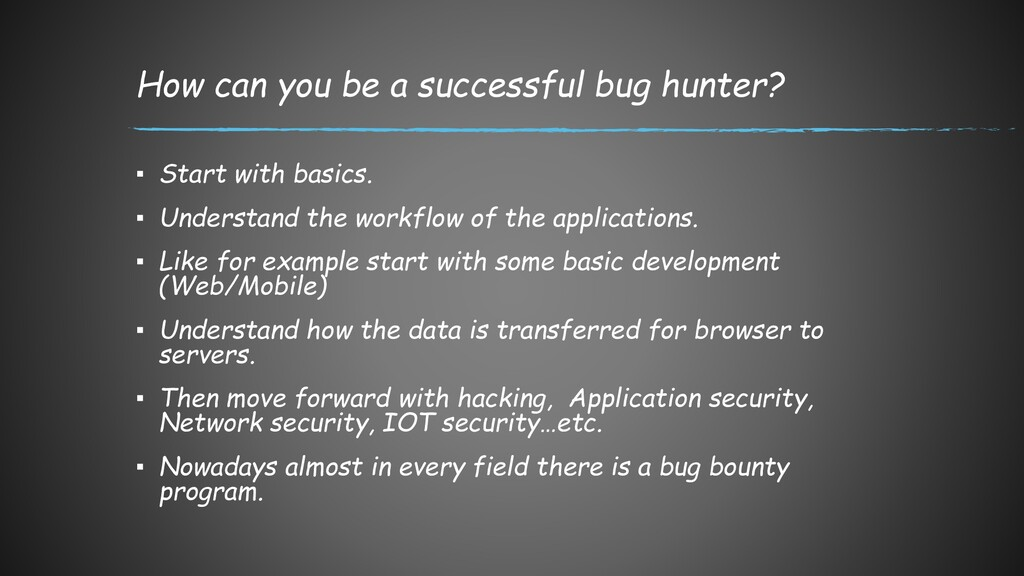 How can you be a successful bug hunter? ▪ Start...