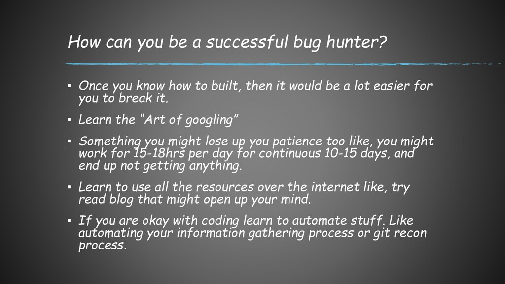 How can you be a successful bug hunter? ▪ Once ...