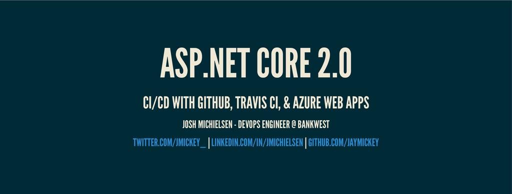 ASP.NET CORE 2.0 ASP.NET CORE 2.0 CI/CD WITH GI...