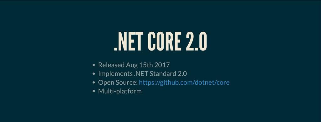.NET CORE 2.0 .NET CORE 2.0 Released Aug 15th 2...