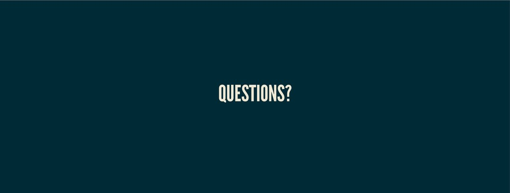 QUESTIONS? QUESTIONS?