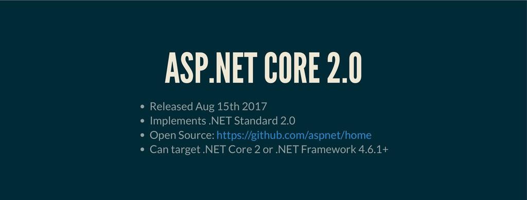 ASP.NET CORE 2.0 ASP.NET CORE 2.0 Released Aug ...