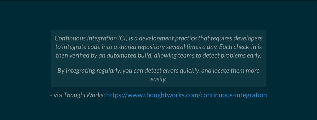 - via ThoughtWorks: Continuous Integration (CI)...