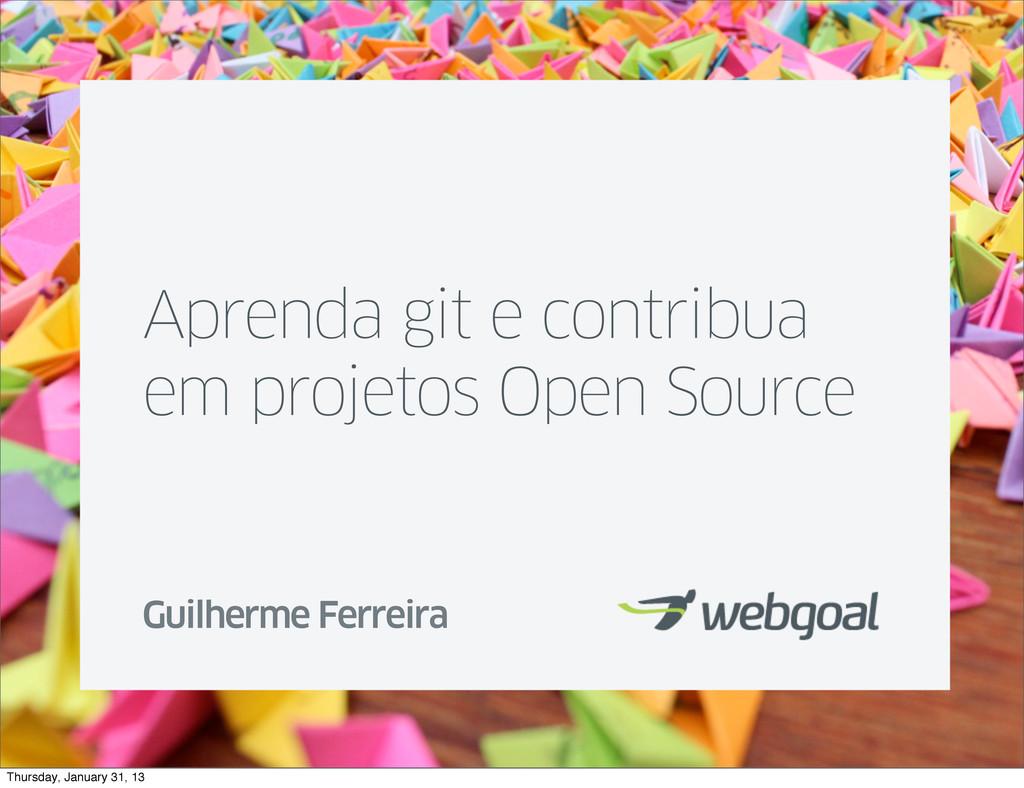 Aprenda git e contribua em projetos Open Source...