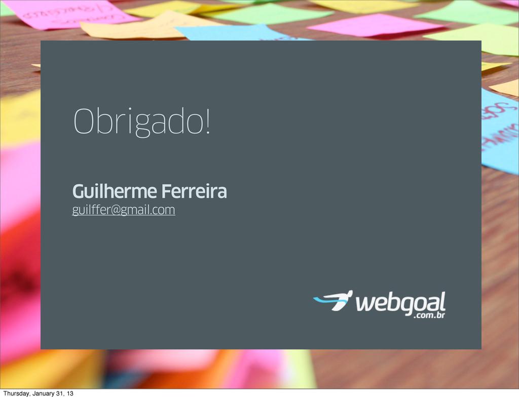 Obrigado! Guilherme Ferreira guilffer@gmail.com...