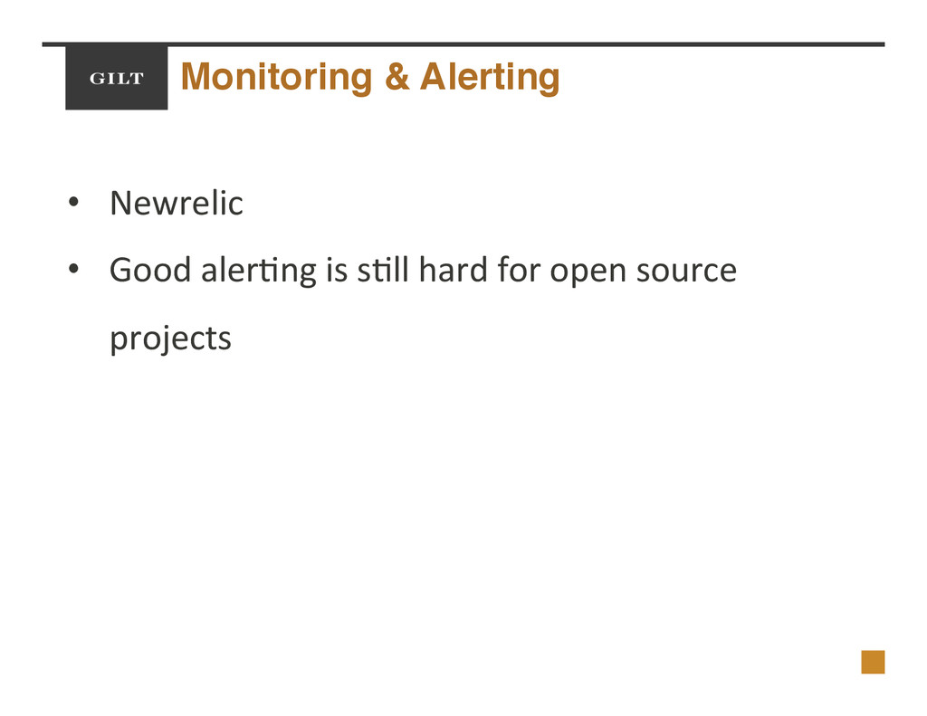 Monitoring & Alerting! •  Newrelic$ •  Good$ale...