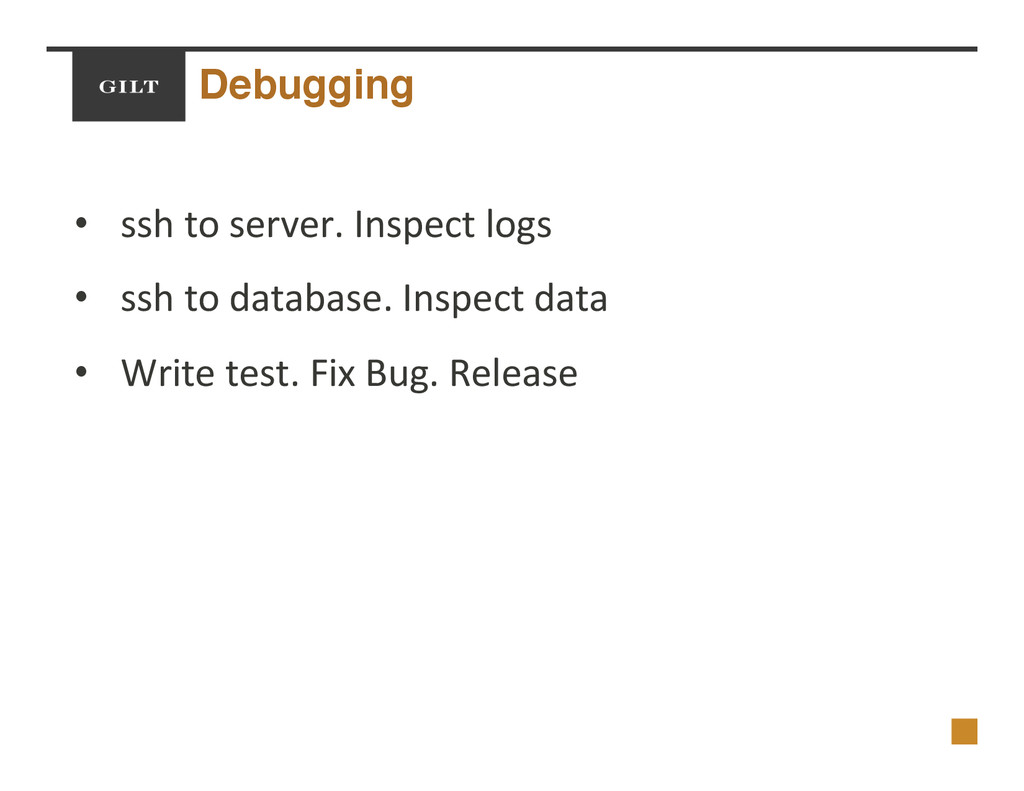 Debugging! •  ssh$to$server.$Inspect$logs$ •  s...