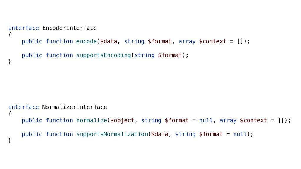 interface EncoderInterface { public function en...