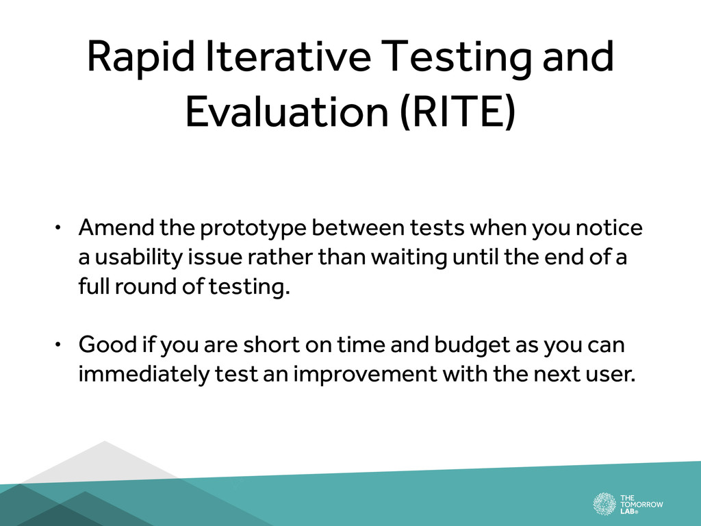 Rapid Iterative Testing and Evaluation (RITE) •...