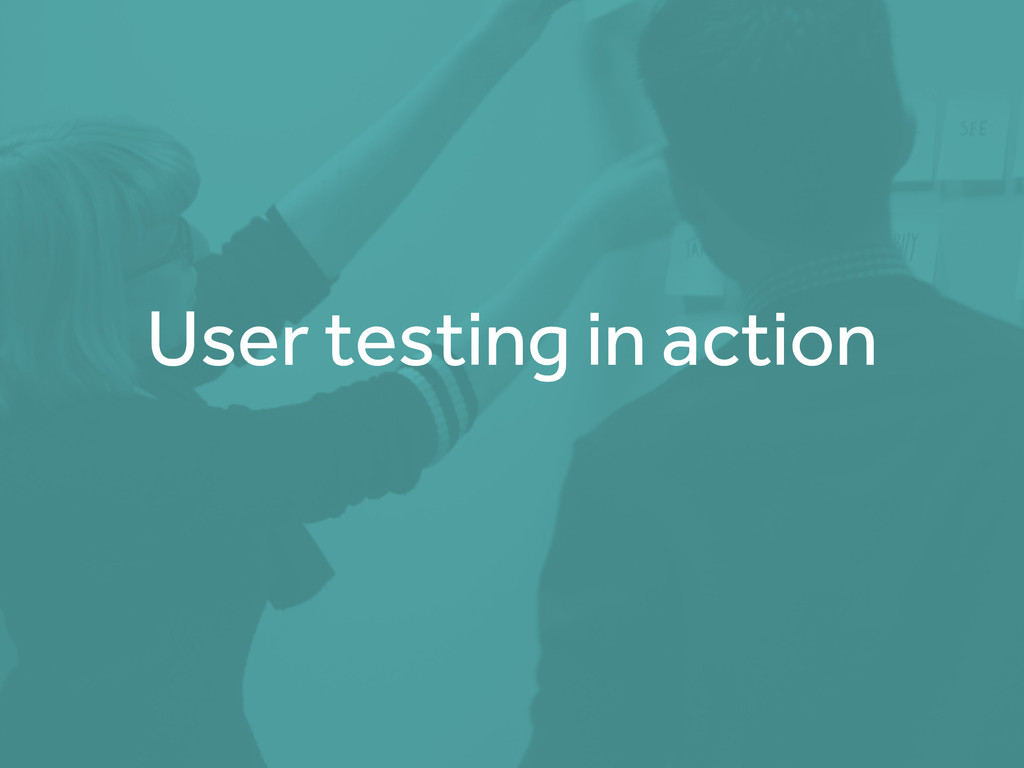User testing in action
