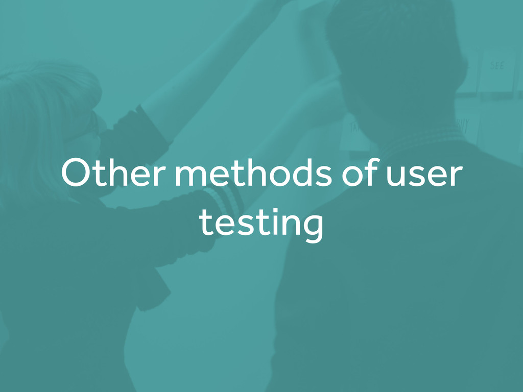 Other methods of user testing