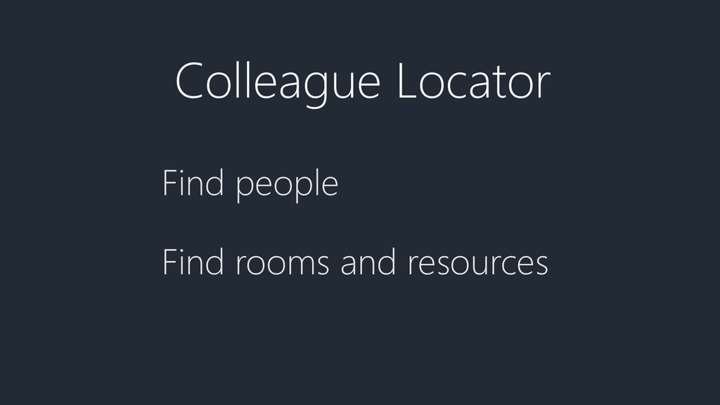 Colleague Locator Find people Find rooms and re...