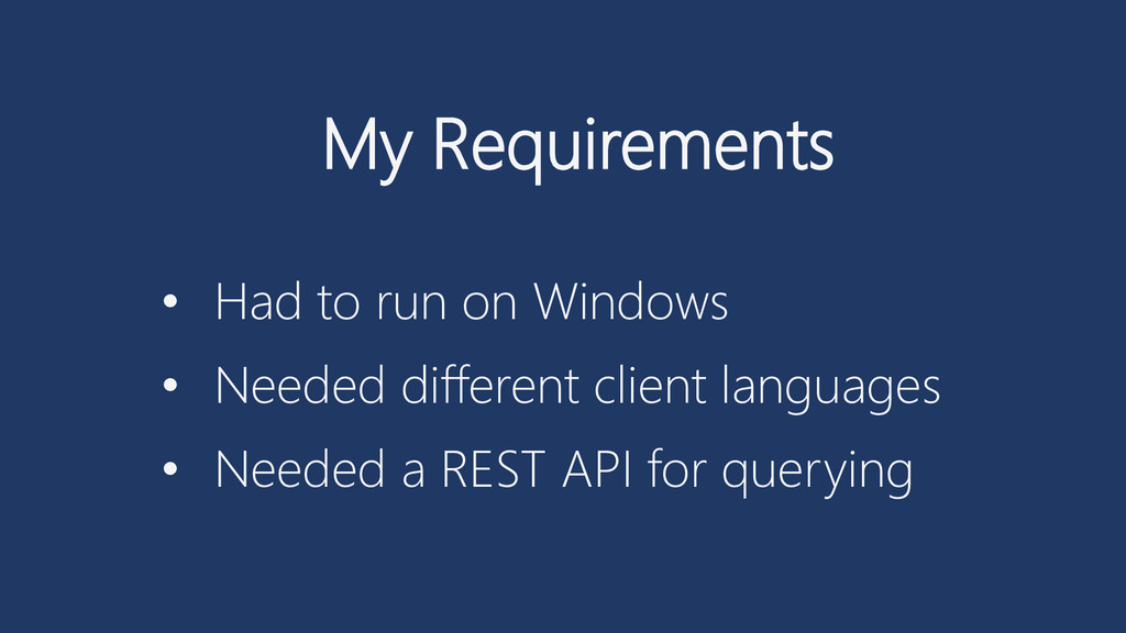 My Requirements • Had to run on Windows • Neede...