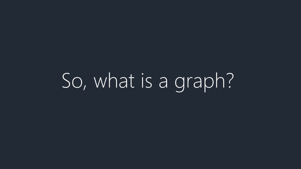 So, what is a graph?