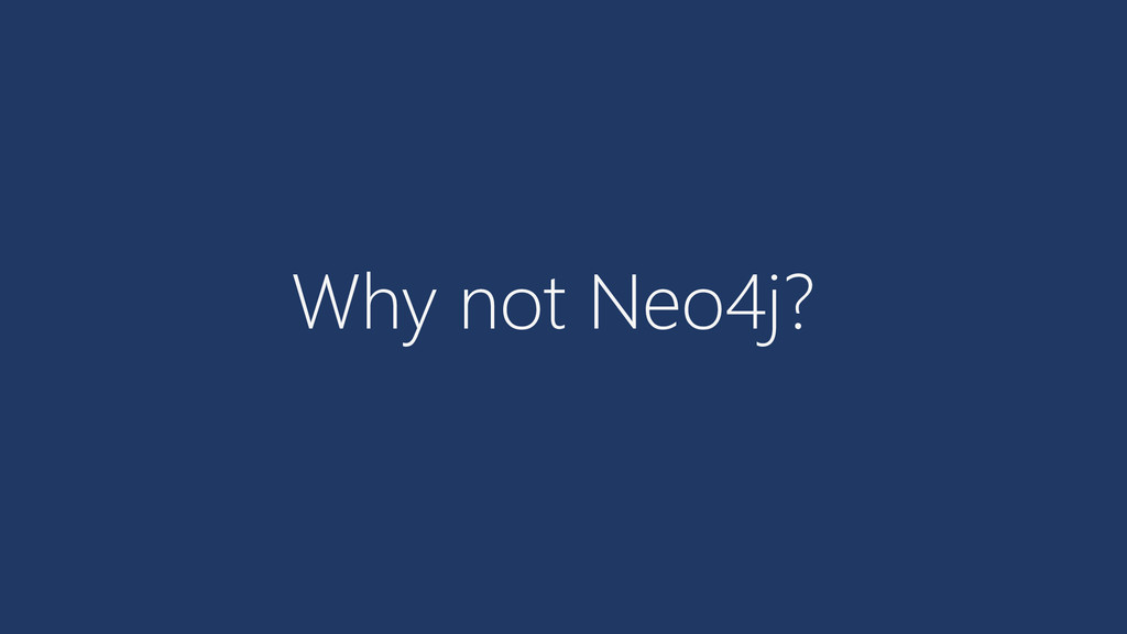 Why not Neo4j?