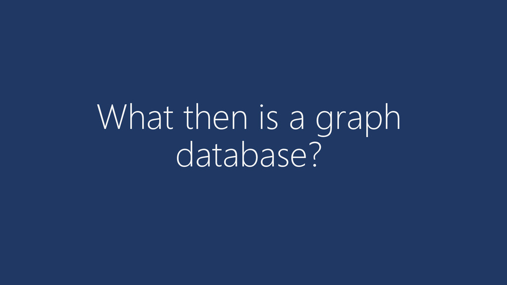 What then is a graph database?