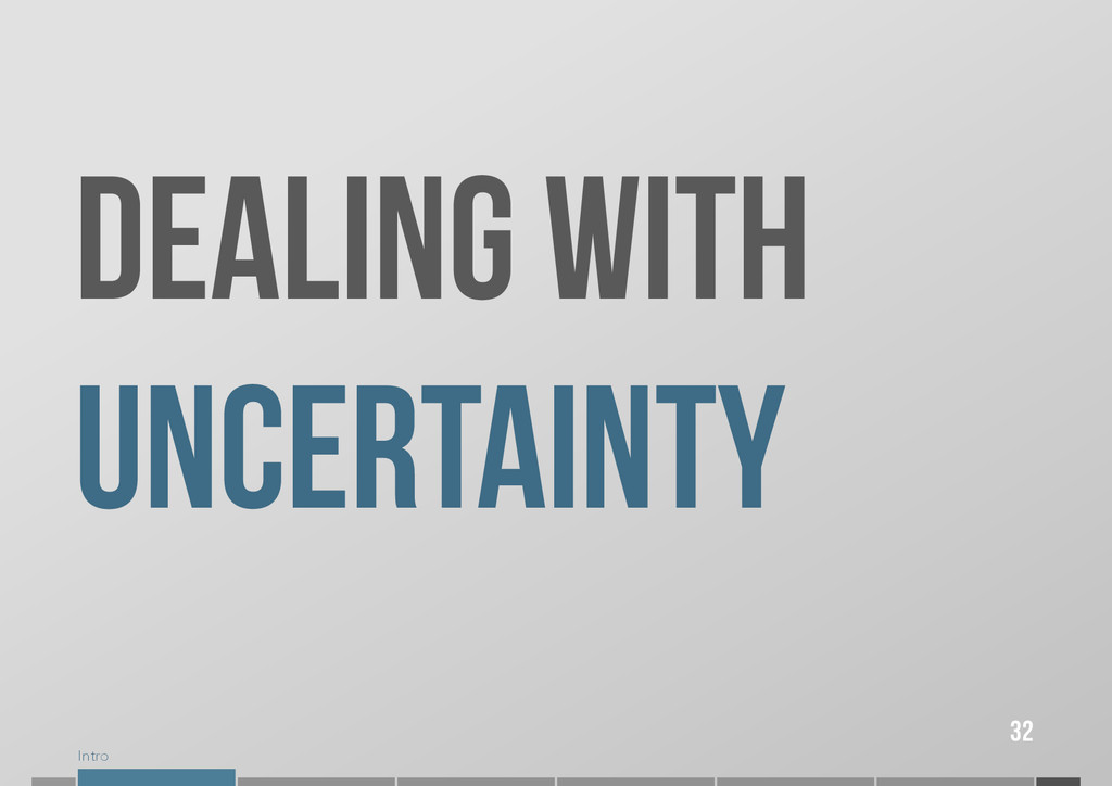 Intro DEALING WITH UNCERTAINTY 32