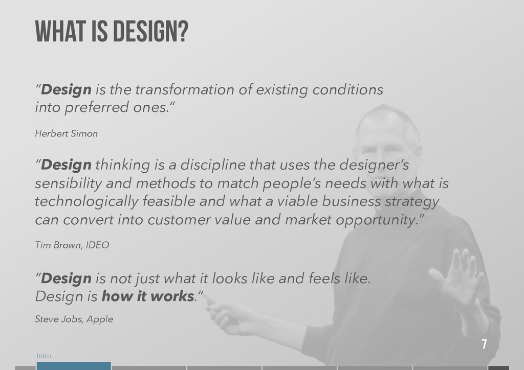 """Intro 7 What is design? """"Design is the transfor..."""
