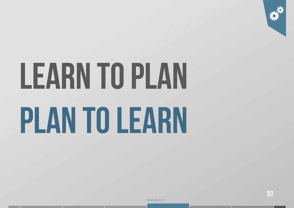 Validation LEARN TO PLAN PLAN TO LEARN 93