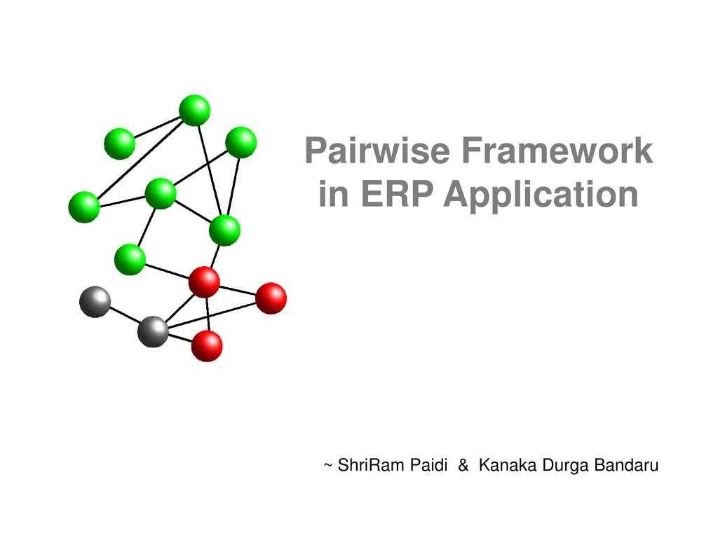 Pairwise Framework in ERP Application ~ ShriRam...