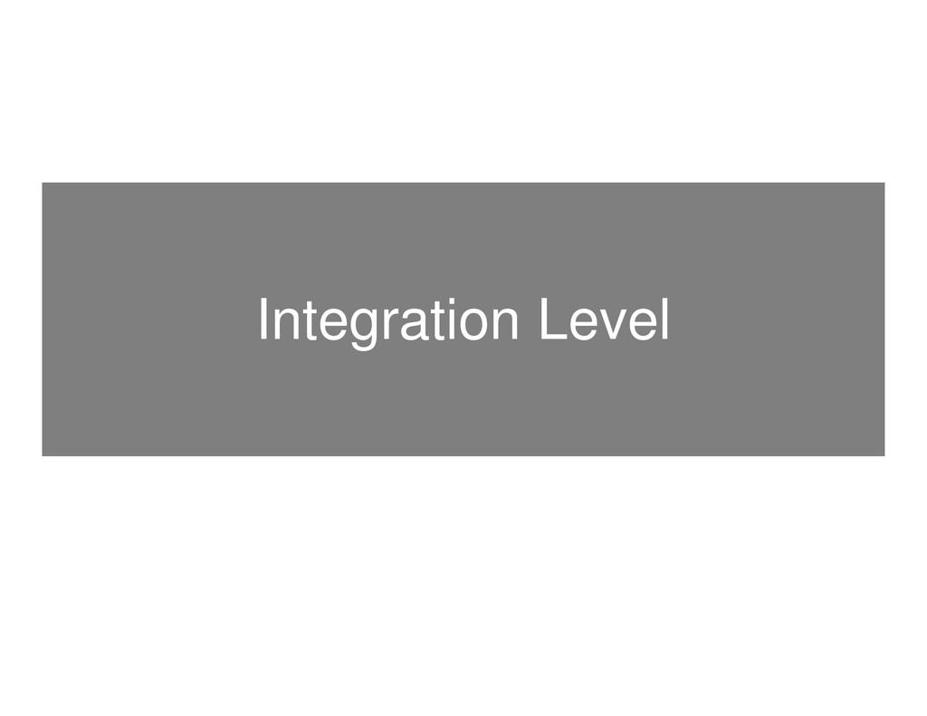 Integration Level