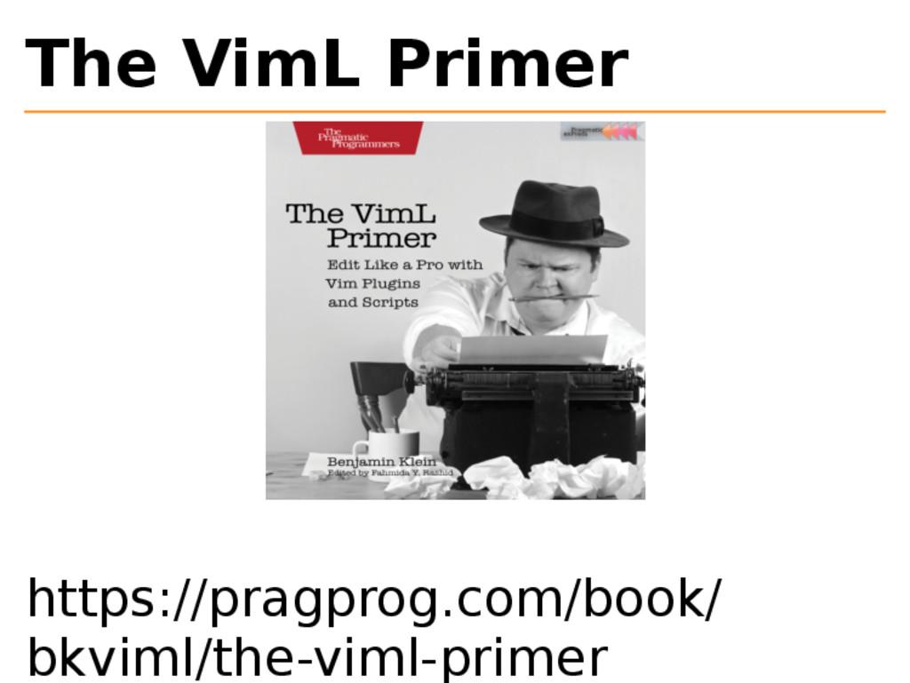 The VimL Primer https://pragprog.com/book/ bkvi...