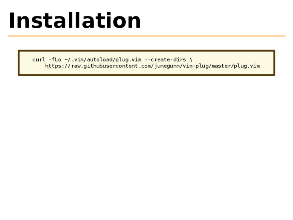 Installation curl -fLo ~/.vim/autoload/plug.vim...