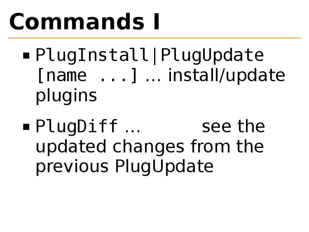 Commands I PlugInstall|PlugUpdate [name ...] … ...