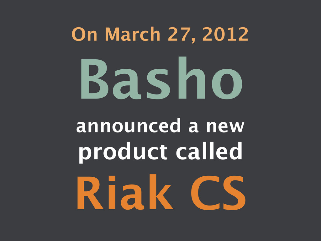 On March 27, 2012 Basho announced a new prod...