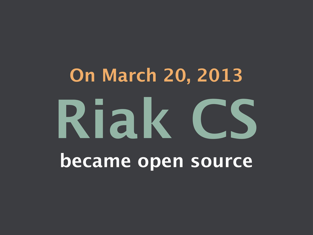 On March 20, 2013 Riak CS became open source
