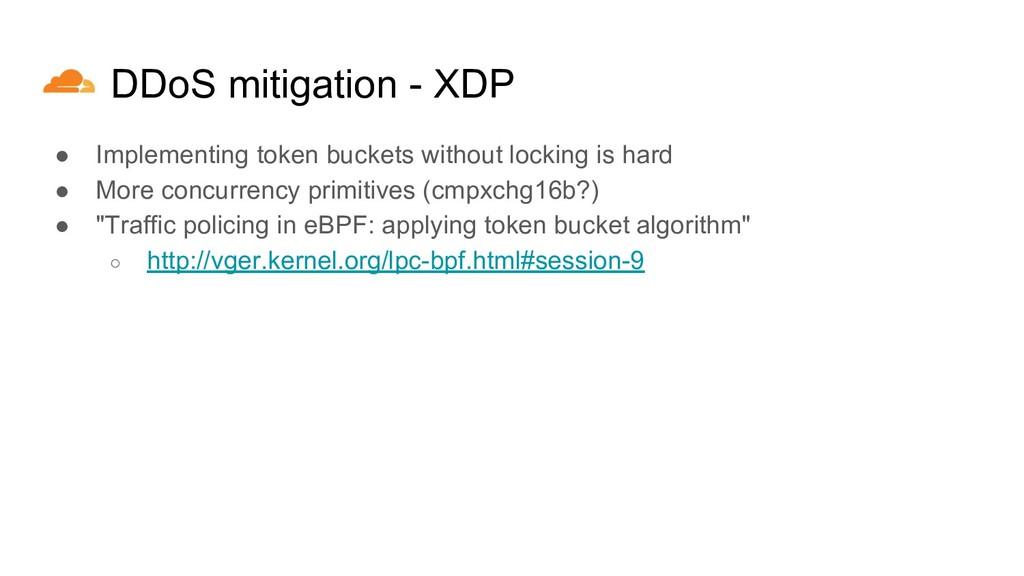 DDoS mitigation - XDP ● Implementing token buck...