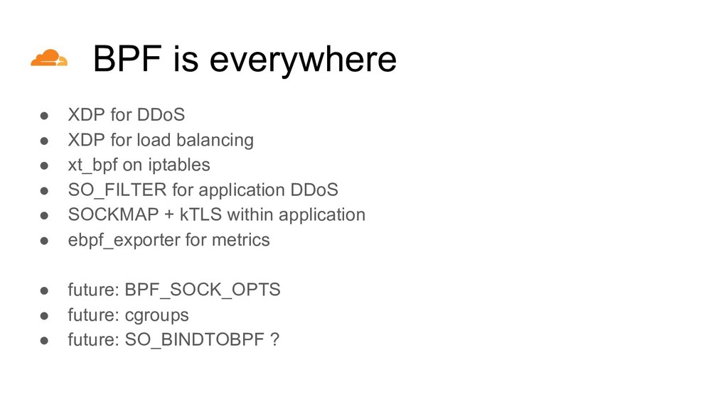 ● XDP for DDoS ● XDP for load balancing ● xt_bp...