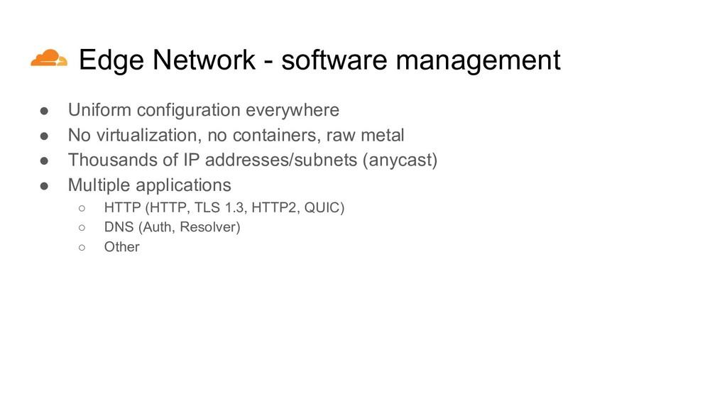 Edge Network - software management ● Uniform co...