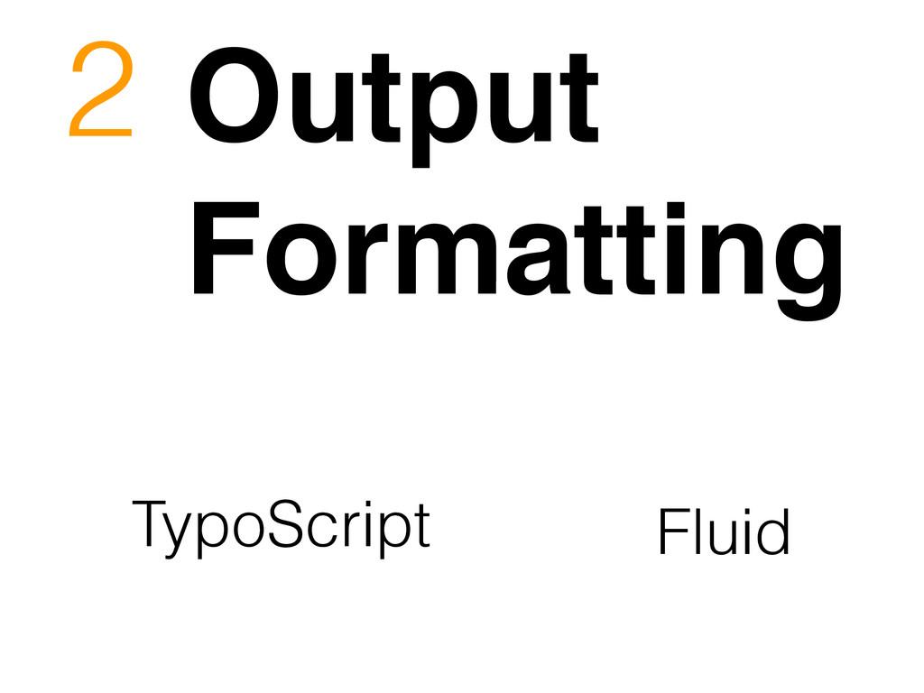 Output Formatting! Fluid TypoScript 2