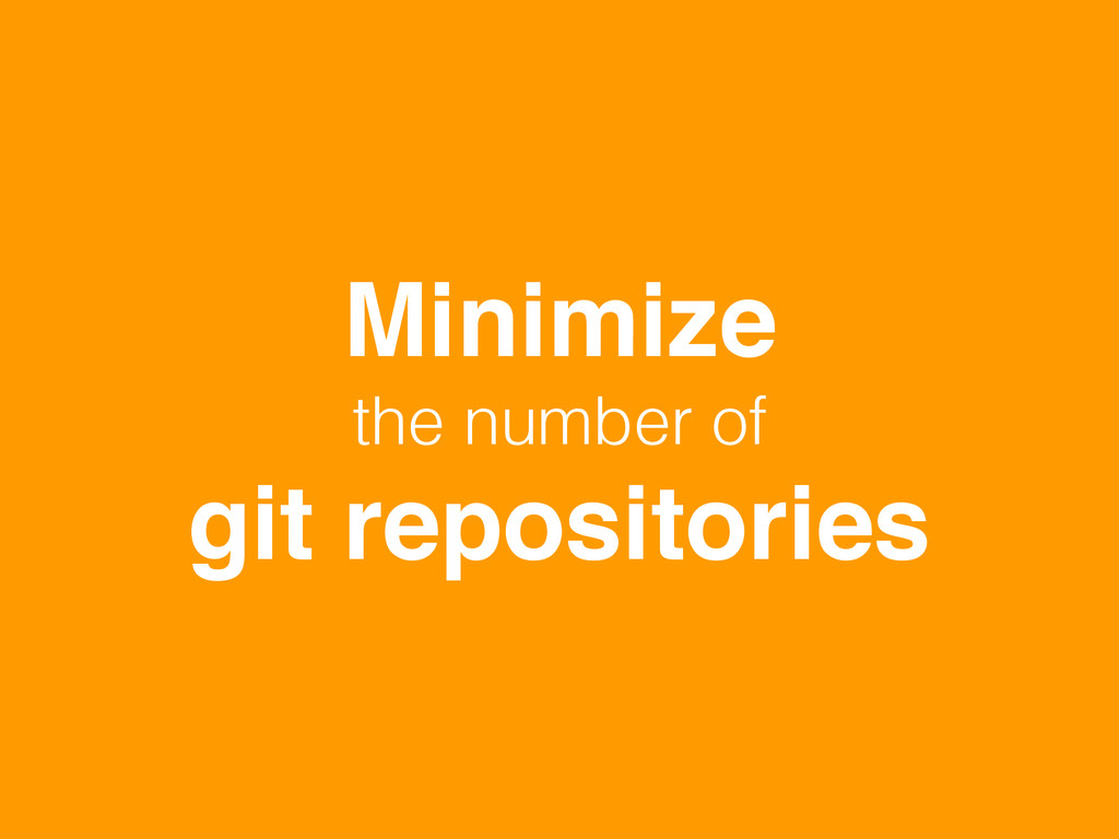 Minimize ! the number of git repositories