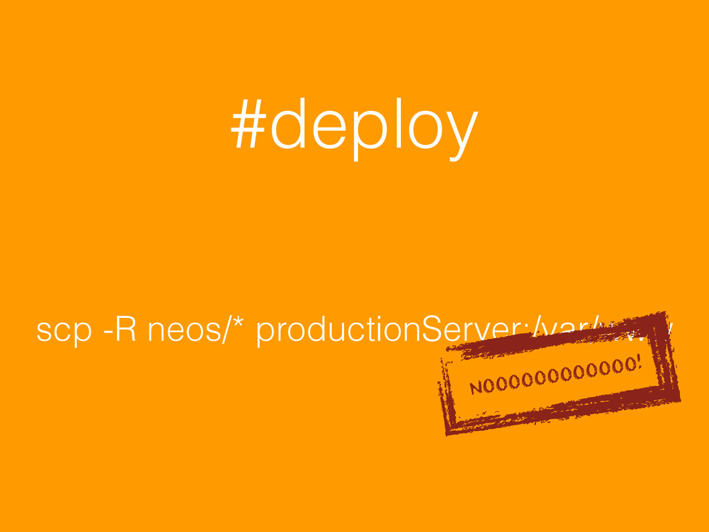 scp -R neos/* productionServer:/var/www #deploy...
