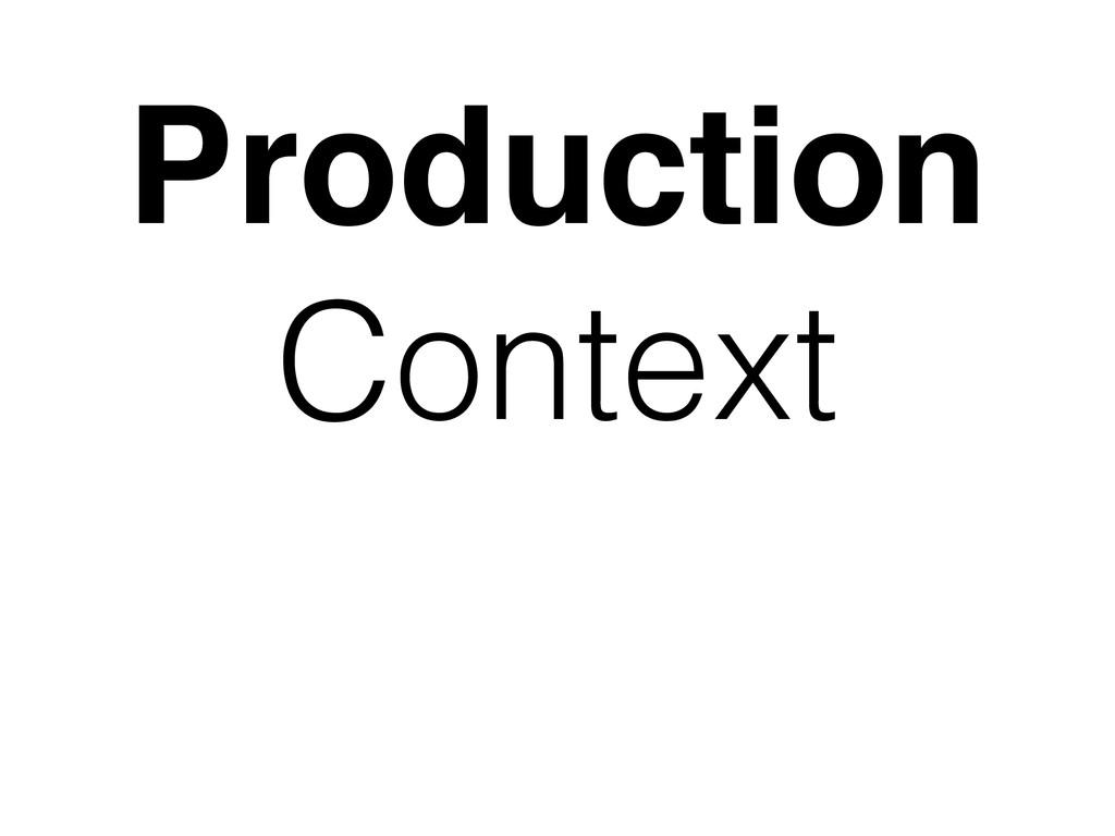 Production Context