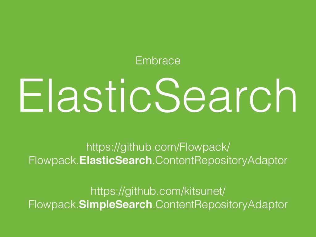 Embrace ElasticSearch https://github.com/Flowpa...