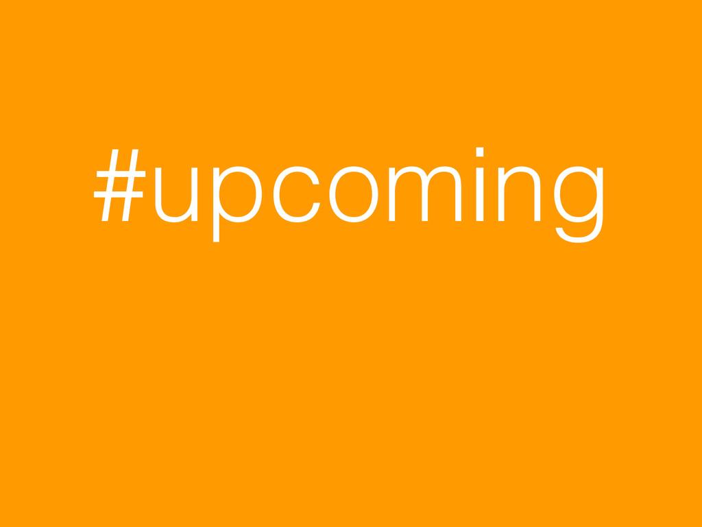 #upcoming