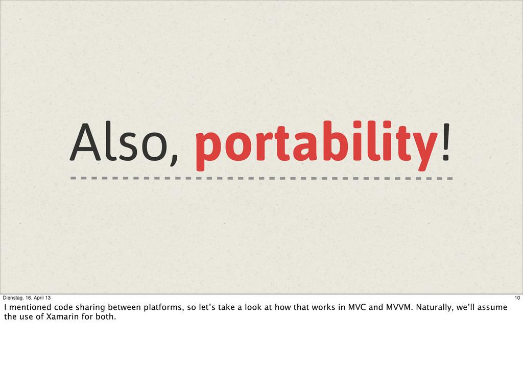 Also, portability! 10 Dienstag, 16. April 13 I ...