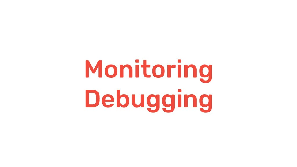 Monitoring Debugging