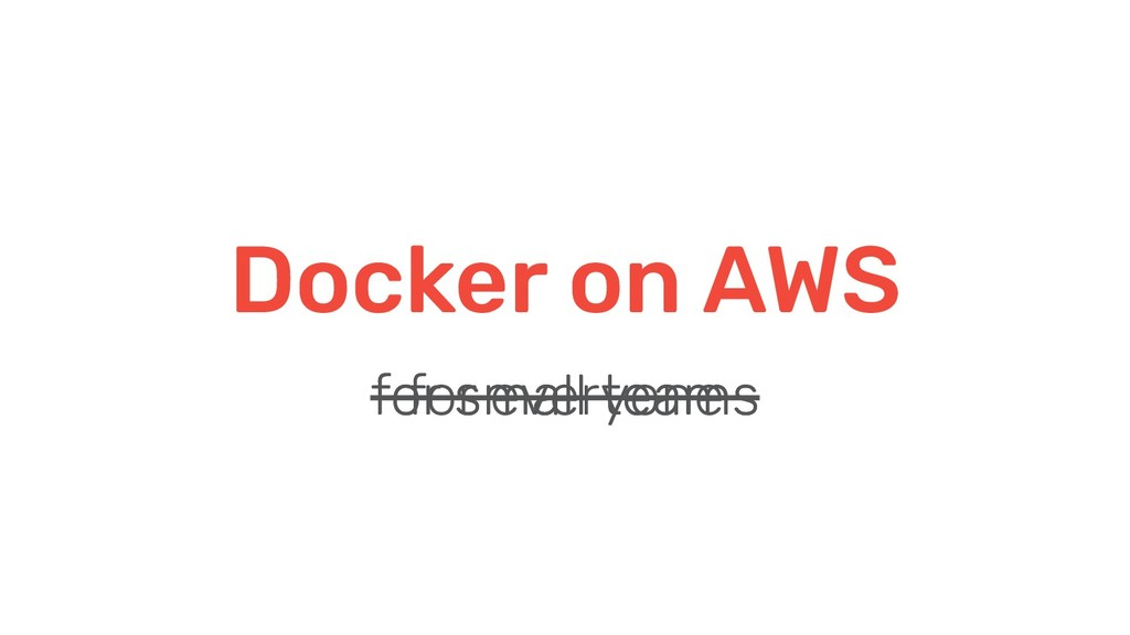 Docker on AWS for small teams for small teams f...