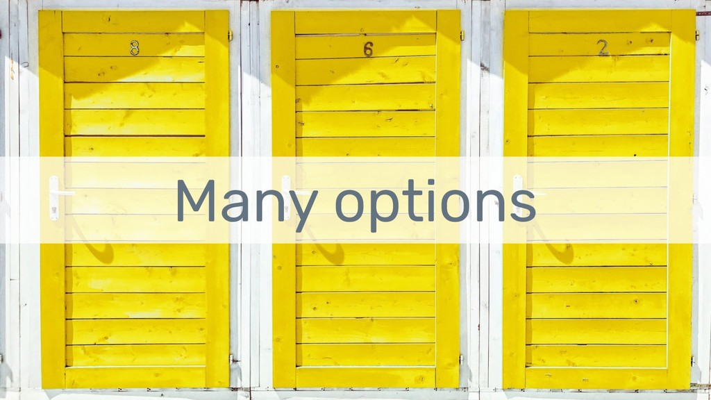 Many options